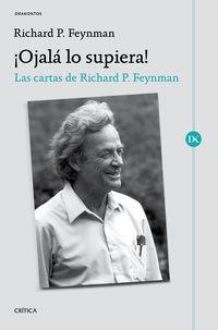¡ojala Lo Supiera! - Las Cartas De Richard P. Feynman - Richard P. Feynman