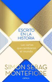 Escrito En La Historia - Las Cartas Que Cambiaron El Mundo - Simon Sebag Montefiore