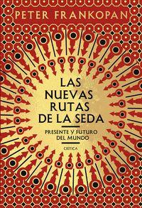 Nuevas Rutas De La Seda, Las - Presente Y Futuro Del Mundo - Peter Frankopan