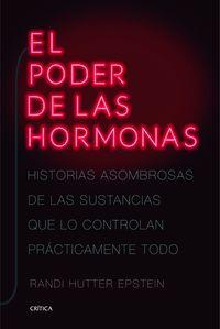 PODER DE LAS HORMONAS, EL - HISTORIAS ASOMBROSAS DE LAS SUSTANCIAS QUE LO CONTROLAN PRACTICAMENTE TODO
