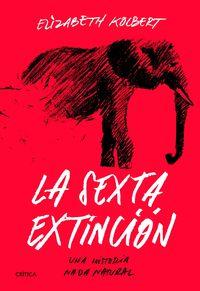 Sexta Extincion, La - Una Historia Nada Natural - Elizabeth Kolbert