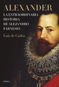 ALEXANDER - LA EXTRAORDINARIA HISTORIA DE ALEJANDRO FARNESIO