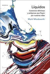 Liquidos - Sustancias Deliciosas Y Peligrosas Que Fluyen Por Nuestras Vidas - Mark Miodownik