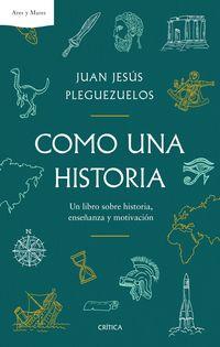 COMO UNA HISTORIA - UN LIBRO SOBRE HISTORIA, ENSEÑANZA Y MOTIVACION
