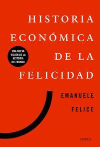 Historia Economica De La Felicidad - Una Nueva Vision De La Historia Del Mundo - Emanuele Felice