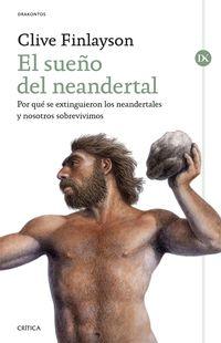 Sueño Del Neandertal, El - Por Que Se Extinguieron Los Neandertales Y Nosotros Sobrevivimos - Clive Finlayson