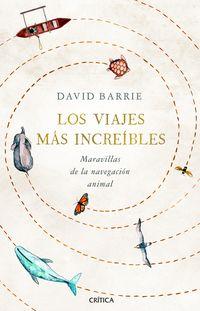Viajes Mas Increibles, Los - Maravillas De La Navegacion Animal - David Barrie
