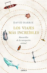 Viajes Mas Increibles, Los - Maravillas De La Navegacion Animal - David Barrie