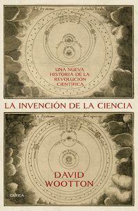 INVENCION DE LA CIENCIA, LA - UNA NUEVA HISTORIA DE LA REVOLUCION CIENTIFICA