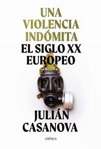 VIOLENCIA INDOMITA, UNA - EL SIGLO XX EUROPEO