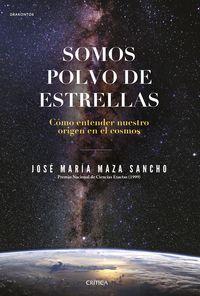 SOMOS POLVO DE ESTRELLAS - COMO ENTENDER NUESTRO ORIGEN EN EL COSMOS