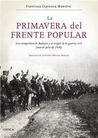 PRIMAVERA DEL FRENTE POPULAR, LA - LOS CAMPESINOS DE BADAJOZ Y EL ORIGEN DE LA GUERRA CIVIL (MARZO-JULIO DE 1936)