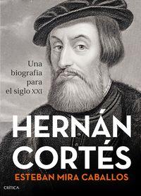 HERNAN CORTES - UNA BIOGRAFIA PARA EL SIGLO XXI