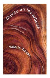 escrito en los arboles - la historia del mundo contada en anillos - Valerie Trouet