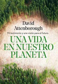 una vida en nuestro planeta - mi testimonio y una vision para el futuro - David Attenborough