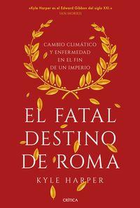 EL FATAL DESTINO DE ROMA - CAMBIO CLIMATICO Y ENFERMEDAD EN EL FIN DE UN IMPERIO