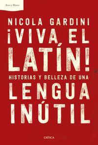 ¡VIVA EL LATIN! - HISTORIAS Y BELLEZA DE UNA LENGUA INUTIL