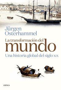LA TRANSFORMACION DEL MUNDO - UNA HISTORIA GLOBAL DEL SIGLO XIX