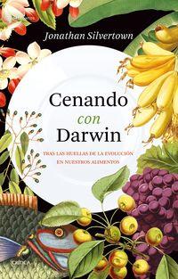 cenando con darwin - tras las huellas de la evolucion en nuestros alimentos - Jonathan Silvertown