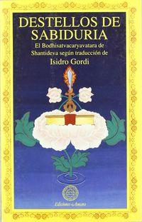 DESTELLOS DE SABIDURIA - EL BODHISATVACARYAVATARA DE SHATIDEVA