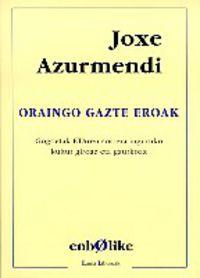ORAINGO GAZTE EROAK
