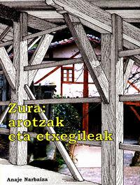 Zura, Arotzak Eta Etxegileak - Anaje Narbaiza