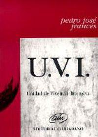 U. V. I. (unidad De Vivencia Intensiva) - Pedro Jose Frances