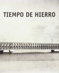 TIEMPOS DE HIERRO - OBRAS PUBLICAS Y FOTOGRAFIA EN EL SIGLO XIX
