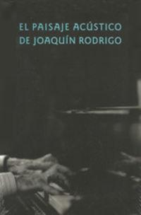 PAISAJE ACUSTICO JOAQUIN RODRIGO, EL