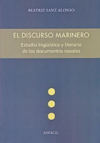 DISCURSO MARINERO, EL - ESTUDIO LINGUISTICO Y LITERARIO DE LOS DOCUMENTOS NAVALES