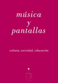 MUSICA Y PANTALLAS - CULTURA, SOCIEDAD, EDUCACION