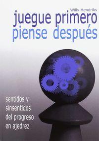 JUEGUE PRIMERO, PIENSE DESPUES - SENTIDOS Y SINSENTIDOS DEL PROGRESO EN AJEDREZ