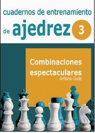 CUADERNOS DE ENTRENAMIENTO EN AJEDREZ 3 - COMBINACIONES ESPECTACULARES