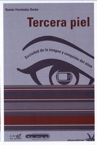TERCERA PIEL - SOCIEDAD DE LA IMAGEN Y CONQUISTA DEL ALMA