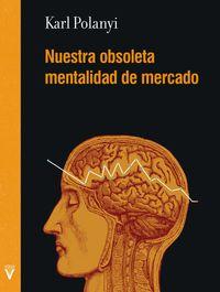 Nuestra Obsoleta Mentalidad De Mercado - Karl Polanyi