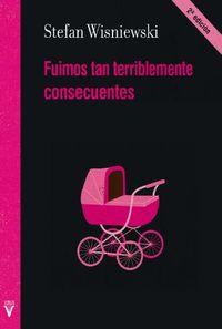 (2 Ed) Fuimos Tan Terriblemente Consecuentes - Stefan Wisniewski