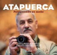 Atapuerca Persiguiendo Un Sueño - Jose Maria Bermudez De Castro