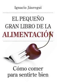 El pequeño gran libro de la alimentacion - Ignacio Jauregui