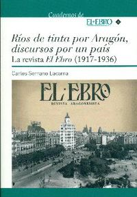 RIOS DE TINTA POR ARAGON, DISCURSOS POR UN PAIS / LA REVISTA EL EBRO (1917-1936)
