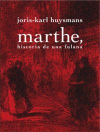 Marthe - Historia De Una Fulana - Joris Karl Huysmans