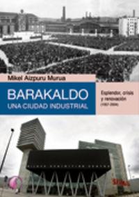 Barakaldo Una Ciudad Industrial Ii - Esplendor, Crisis Y Renovacion - Mikel Aizpiru Murua