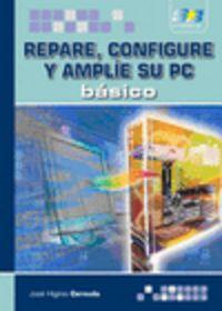REPARE, CONFIGURE Y AMPLIE SU PC BASICO