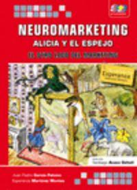 Neuromarketing - Alicia Y El Espejo - El Otro Lado Del Marketing - Juan Pedro Garcia Palomo