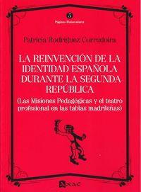 REINVENCION DE LA IDENTIDAD ESPAÑOLA DURANTE LA SEGUNDA REPUBLICA, LA - (LAS MISIONES PEDAGOGICAS Y EL TEATRO PROFESIONAL EN LAS TABLAS MADRILEÑAS)