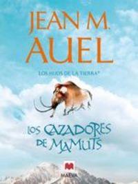 Los Cazadores De Mamuts. Tercer Título De La Serie Los Hijos De La Tierra® - Jean Marie Auel