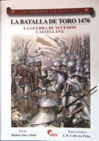 BATALLA DE TORO 1476, LA - LA GUERRA DE SUCESION CASTELLANA
