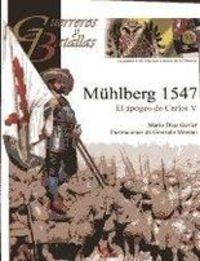 Muhlberg 1547 - El Apogeo De Carlos V - Mario Diaz