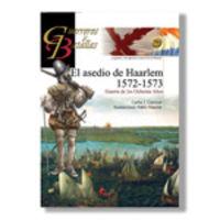 Asedio De Haarlem 1572-1573 - Guerra De Los Ochenta Años - Carlos J. Carnicer
