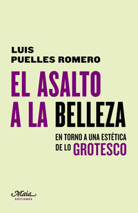 ASALTO A LA BELLEZA, EL - EN TORNO A UNA ESTETICA DE LO GROTESCO