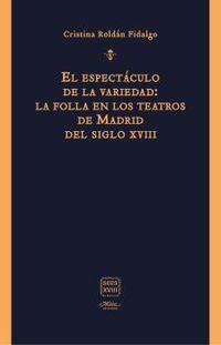 EL ESPECTACULO DE LA VARIEDAD - LA FOLLA EN LOS TEATROS DE MADRID DEL SIGLO XVIII